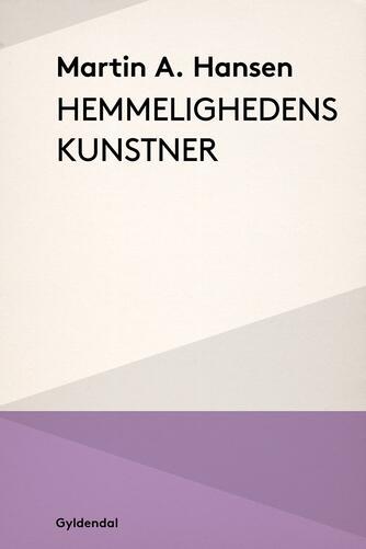 Martin A. Hansen (f. 1909): Hemmelighedens kunstner : et udvalg af fortællinger, essays og digte