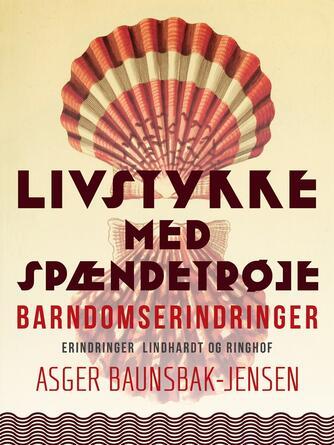 Asger Baunsbak-Jensen: Livstykke med spændetrøje : barndomserindringer