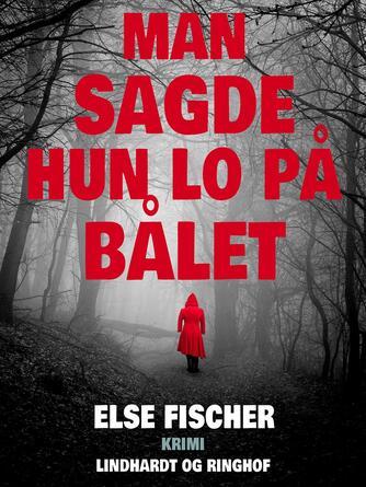 Else Fischer: Man sagde hun lo på bålet