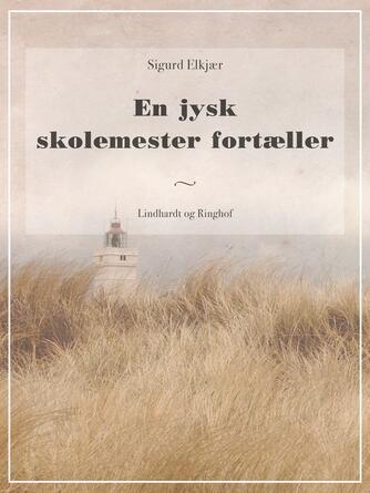 Søren Peder Elkjær: En jysk Skolemester fortæller