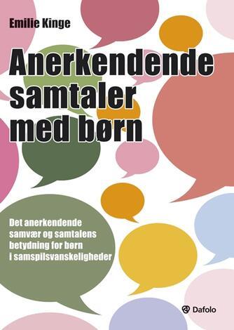 Emilie Kinge: Anerkendende samtaler med børn : det anerkendende samvær med samtalens betydning for børn i samspilsvanskeligheder