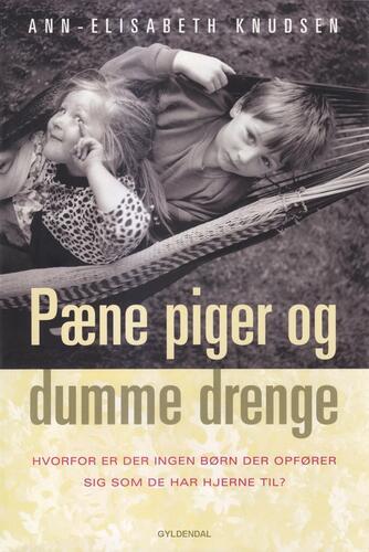 Ann-Elisabeth Knudsen: Pæne piger og dumme drenge : hvorfor er der ingen børn, der opfører sig, som de har hjerne til?