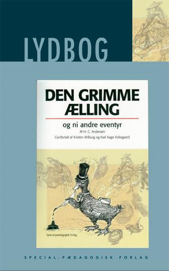 H. C. Andersen (f. 1805): Den grimme ælling og ni andre eventyr