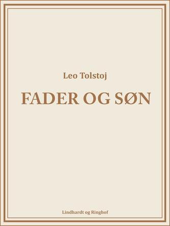 Lev Tolstoj: Fader og Søn (Ved Soffy Topsøe)