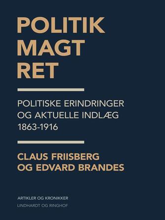 Edvard Brandes: Politik, magt, ret : politiske erindringer og aktuelle indlæg 1863-1916