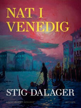 Stig Dalager: Nat i Venedig : skuespil