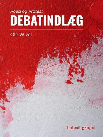 Ole Wivel: Poesi og protest : debat-indlæg