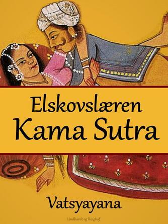 Vātsyāyana: Elskovslæren Kama Sutra : med uddrag af Koka Shastra, Ananga Ranga og andre berømte indiske elskovstekster