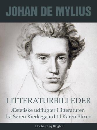Johan E. de Mylius: Litteraturbilleder : æstetiske udflugter i litteraturen fra Søren Kierkegaard til Karen Blixen