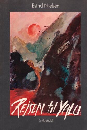 Estrid Nielsen (f. 1934): Rejsen til Yalu : personlige beretninger fra kulturrevolutionen og tiden efter