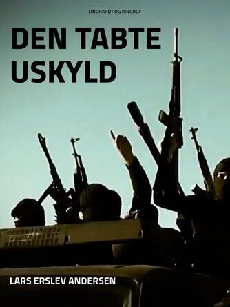 Lars Erslev Andersen: Den tabte uskyld : verdensorden, værdikamp, islamisme