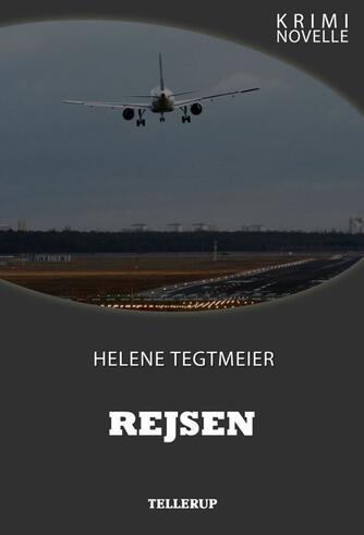 Helene Tegtmeier: Rejsen : kriminovelle