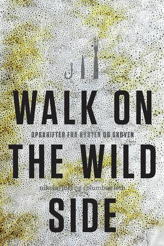 Nikolaj Juel, Columbus Leth: Walk on the wild side : opskrifter fra kysten og skoven