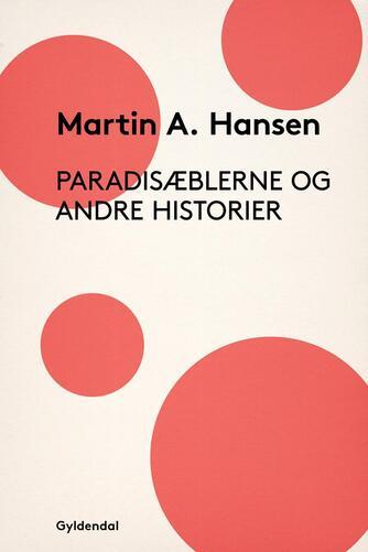Martin A. Hansen (f. 1909): Paradisæblerne og andre historier