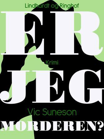 Vic Suneson: Er jeg morderen?