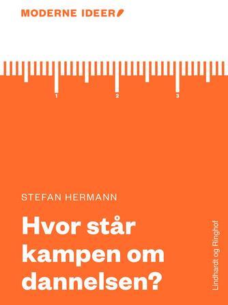 Stefan Hermann: Hvor står kampen om dannelsen?