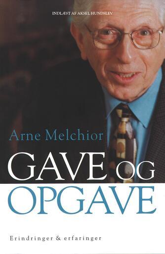 Arne Melchior: Gave og opgave : erindringer & erfaringer