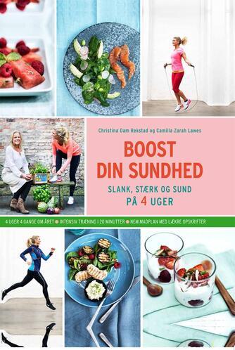 Camilla Zarah Lawes, Christina Dam Rekstad: Boost din sundhed : slank, stærk og sund på 4 uger