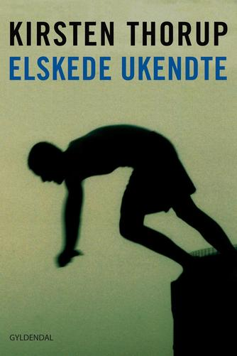 Kirsten Thorup: Elskede ukendte : roman