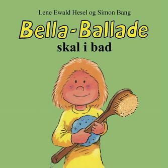 Lene Ewald Hesel, Simon Bang: Bella-Ballade skal i bad