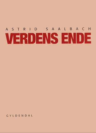 Astrid Saalbach: Verdens ende : skuespil