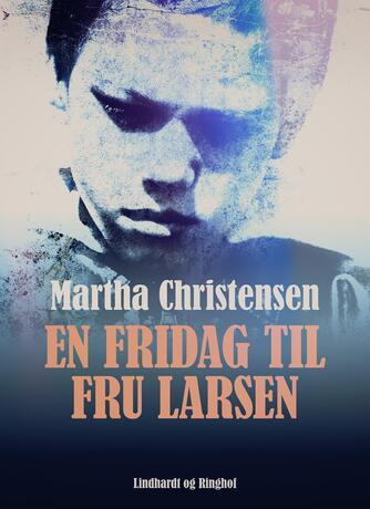 Martha Christensen (f. 1926): En fridag til fru Larsen (Ved Agnete Wahl)