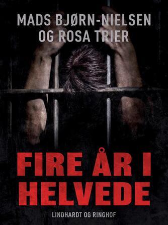 Mads Bjørn-Nielsen: Fire år i helvede : han lod sig lokke til at smugle narko, men endte i et af verdens mest brutale fængsler