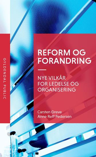 Carsten Greve, Anne Reff Pedersen: Reform og forandring : nye vilkår for ledelse og organisering