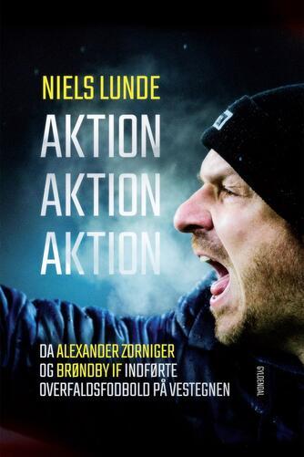 Niels Lunde: Aktion aktion aktion : da Alexander Zorniger og Brøndby IF indførte overfaldsfodbold på Vestegnen