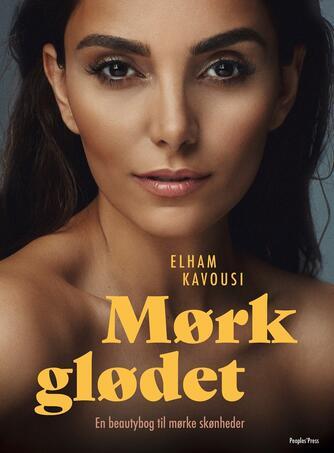 Elham Kavousi: Mørkglødet : en beautybog til mørke skønheder