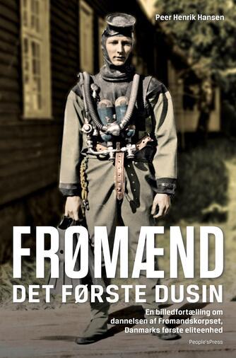 Peer Henrik Hansen: Frømænd : det første dusin : en billedfortælling om dannelsen af Frømandskorpset, Danmarks første eliteenhed