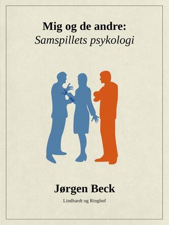 Jørgen Beck (f. 1927): Mig og de andre : samspillets psykologi