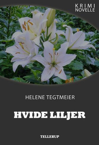 Helene Tegtmeier: Hvide liljer : kriminovelle