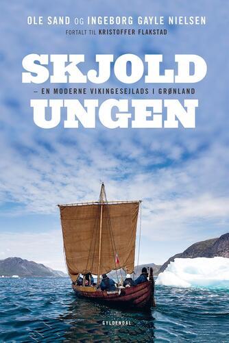 Ole Sand, Kristoffer Flakstad, Ingeborg Gayle Nielsen: Skjoldungen : en moderne vikingesejlads i Grønland