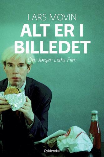 Lars Movin: Alt er i billedet : om Jørgen Leths film