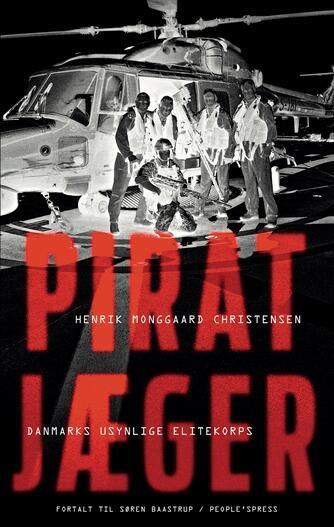 Henrik Monggaard Christensen (f. 1968), Søren Baastrup: Piratjæger : Danmarks usynlige elitekorps