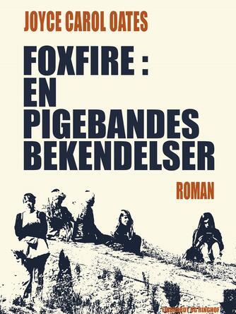 Joyce Carol Oates: Foxfire : en pigebandes bekendelser
