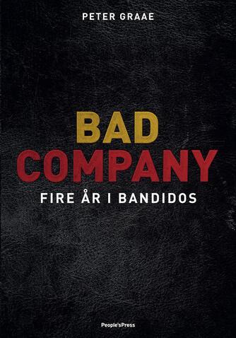 Peter Graae (f. 1985): Bad Company : fire år i Bandidos