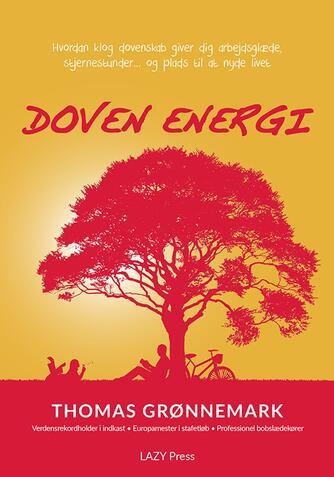 Thomas Grønnemark: Doven energi : hvordan klog dovenskab giver dig arbejdsglæde, stjernestunder - og plads til at nyde livet