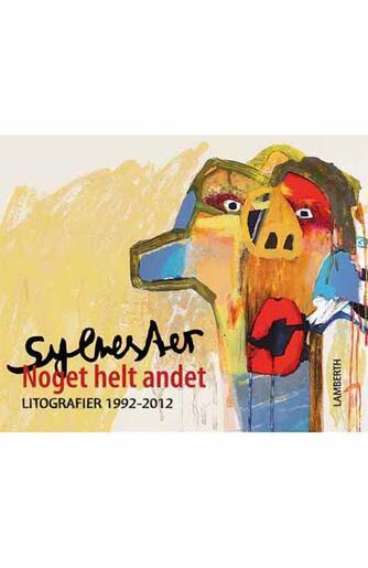 Lena Lamberth: Sylvester : litografier 1992-2012 : noget helt andet