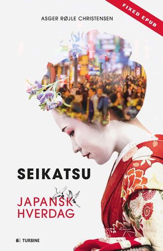 Asger Røjle Christensen: Seikatsu : japansk hverdag
