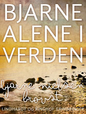 Bjarne Nielsen Brovst: Bjarne alene i verden : fortællinger