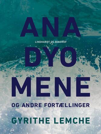 Gyrithe Lemche: Anadyomene og andre Fortællinger