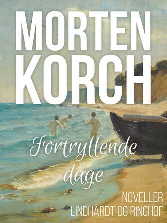 Morten Korch: Fortryllende dage : Fortællinger og Skitser