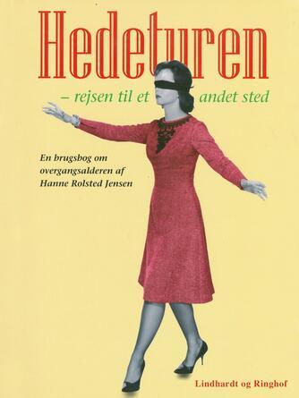 Hanne Rolsted Jensen (f. 1960): Hedeturen - rejsen til et andet sted : en brugsbog om overgangsalderen
