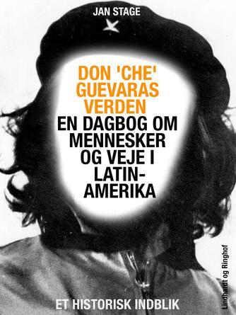 """Jan Stage (f. 1937): Don """"Che"""" Guevaras verden : en dagbog om mennesker og veje i Latinamerika"""