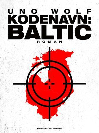 Uno Wolf: Kodenavn: Baltic : roman