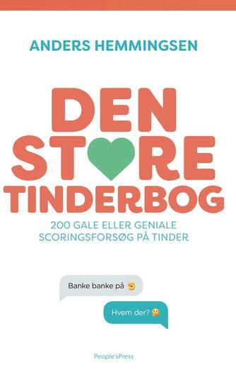 Anders Hemmingsen: Den store Tinderbog : 200 gale eller geniale scoringsforsøg på Tinder