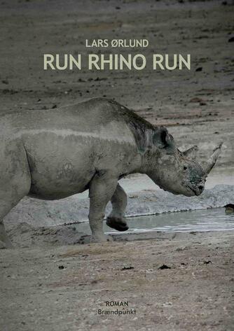 Lars Ørlund: Run rhino run : roman
