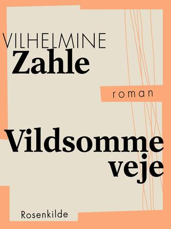 Vilhelmine Zahle: Vildsomme veje : roman